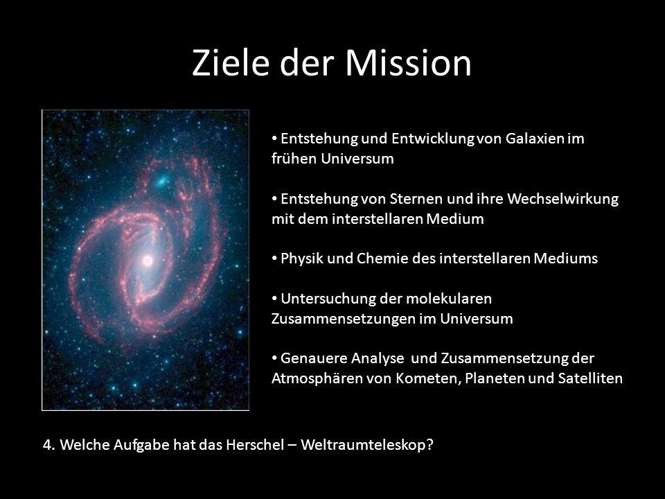 Ziele der Mission Entstehung und Entwicklung von Galaxien im frühen Universum.