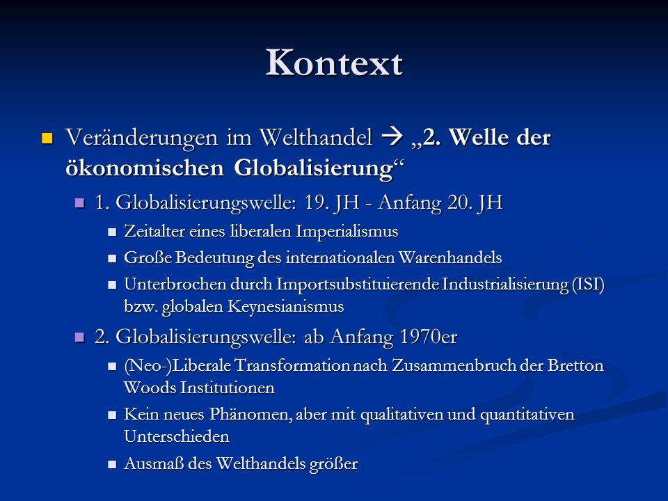 """Kontext Veränderungen im Welthandel  """"2. Welle der ökonomischen Globalisierung 1. Globalisierungswelle: 19. JH - Anfang 20. JH."""