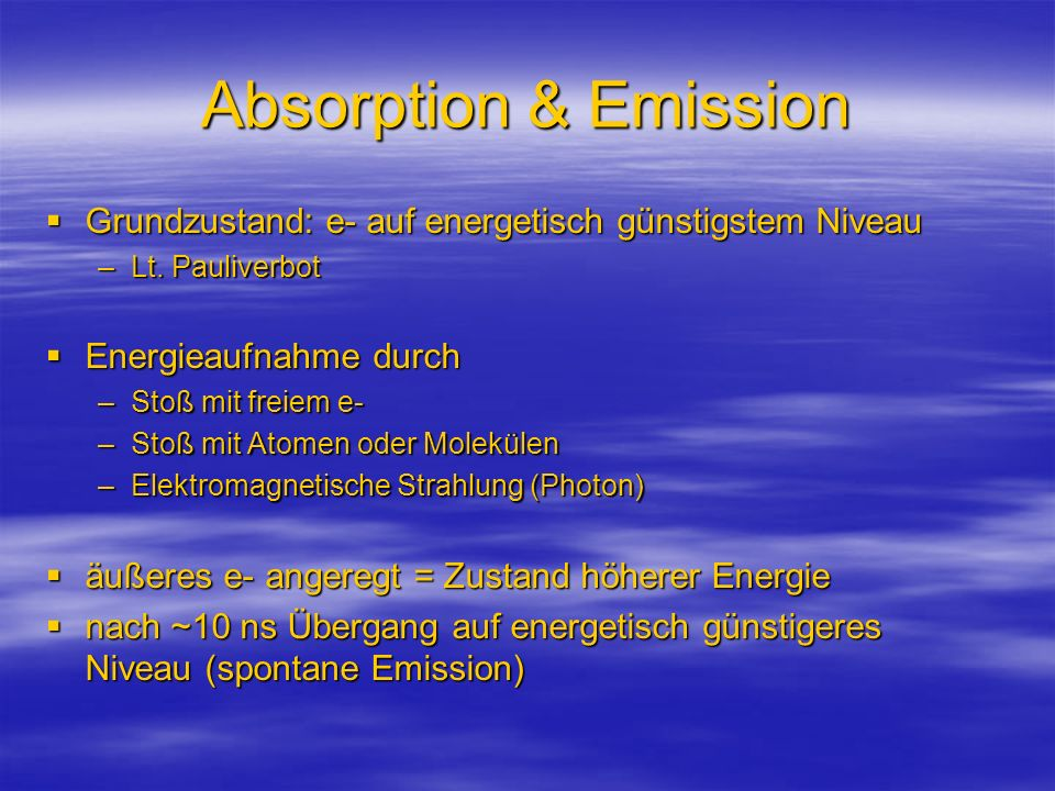 Absorption & Emission Grundzustand: e- auf energetisch günstigstem Niveau. Lt. Pauliverbot. Energieaufnahme durch.