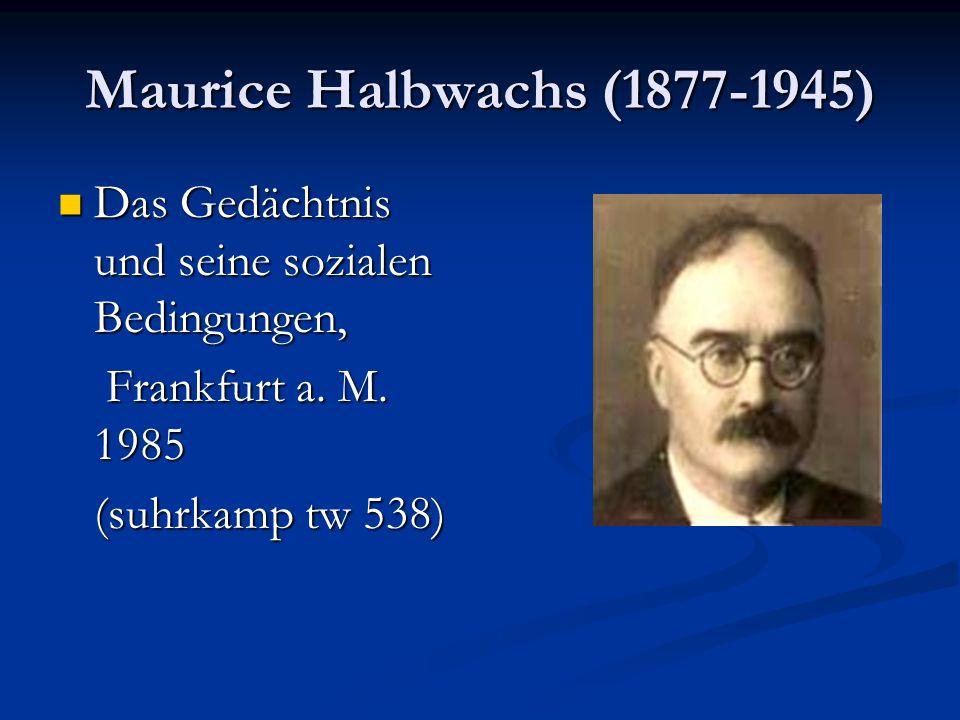 Maurice Halbwachs (1877-1945) Das Gedächtnis und seine sozialen Bedingungen, Frankfurt a. M. 1985.