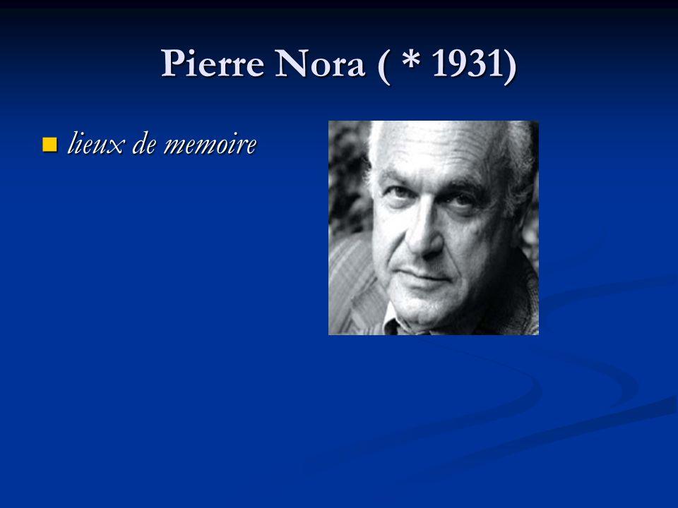 Pierre Nora ( * 1931) lieux de memoire