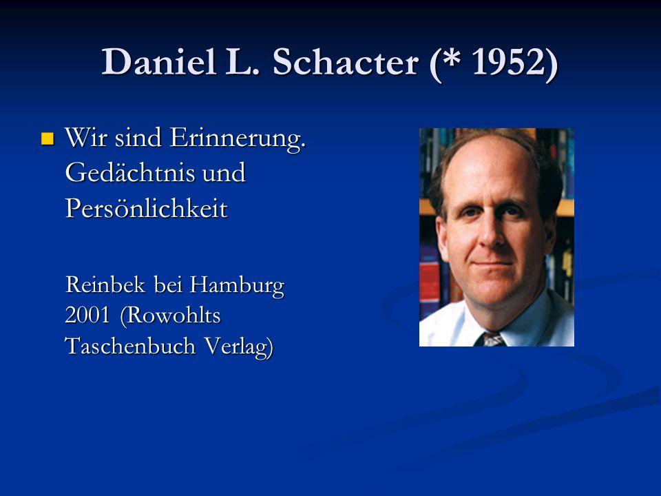 Daniel L. Schacter (* 1952) Wir sind Erinnerung. Gedächtnis und Persönlichkeit.