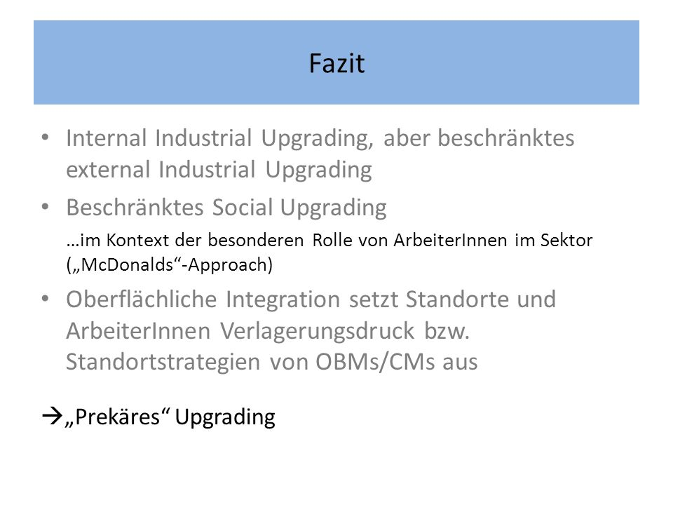 Fazit Internal Industrial Upgrading, aber beschränktes external Industrial Upgrading. Beschränktes Social Upgrading.