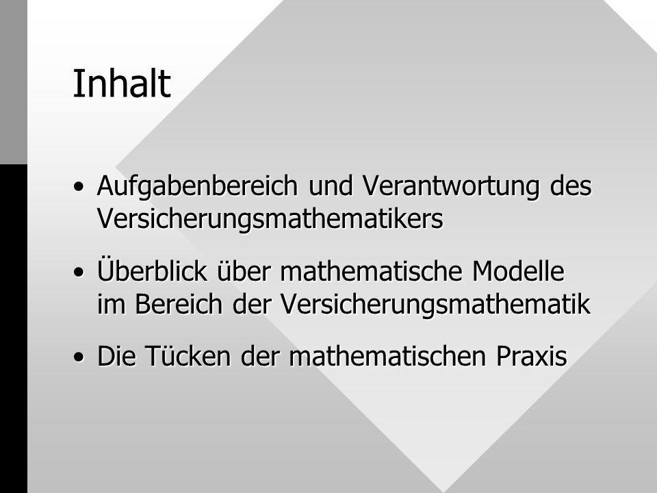 Inhalt Aufgabenbereich und Verantwortung des Versicherungsmathematikers.