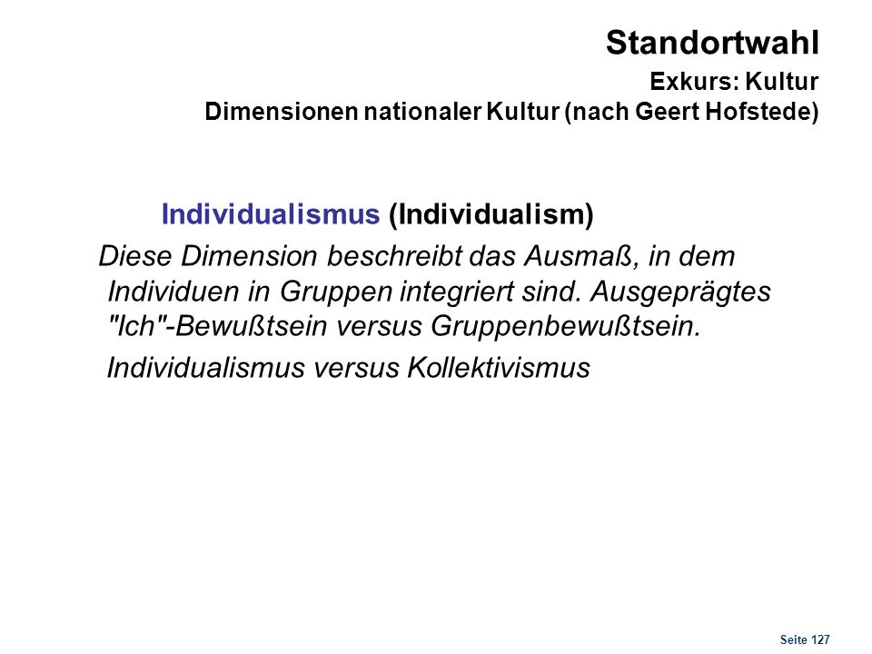 Standortwahl Exkurs: Kultur Dimensionen nationaler Kultur (nach Geert Hofstede)