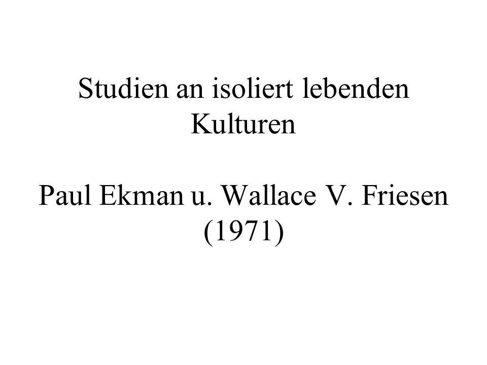 Studien an isoliert lebenden Kulturen Paul Ekman u. Wallace V