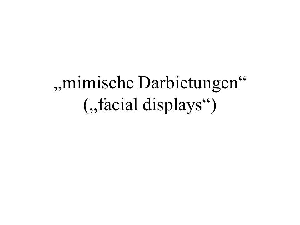 """mimische Darbietungen (""facial displays )"