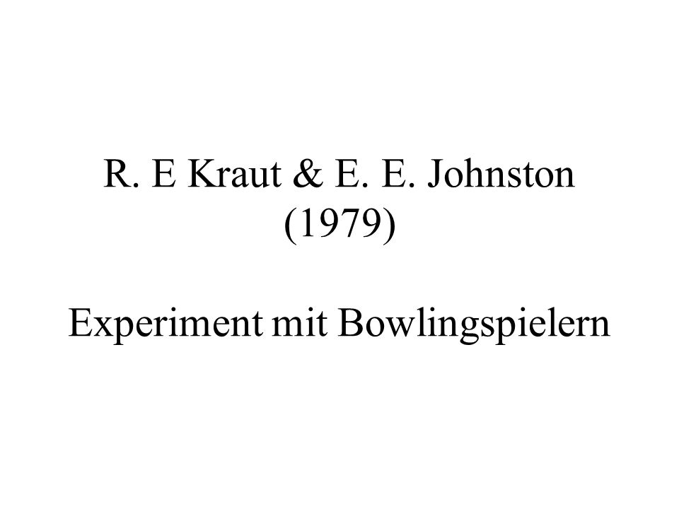 R. E Kraut & E. E. Johnston (1979) Experiment mit Bowlingspielern
