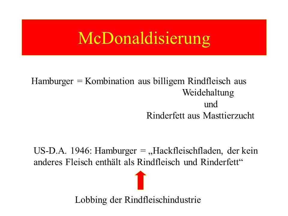 McDonaldisierung Hamburger = Kombination aus billigem Rindfleisch aus