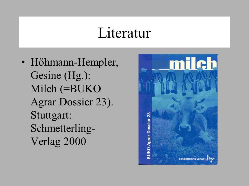 Literatur Höhmann-Hempler, Gesine (Hg.): Milch (=BUKO Agrar Dossier 23).