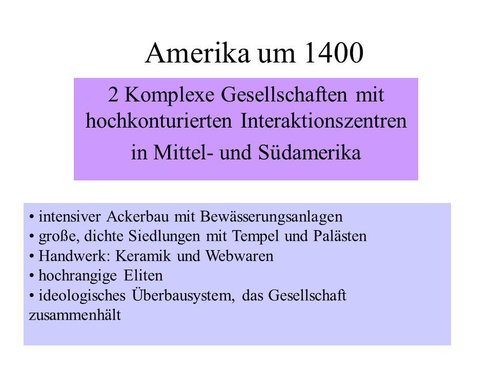 Amerika um 14002 Komplexe Gesellschaften mit hochkonturierten Interaktionszentren. in Mittel- und Südamerika.
