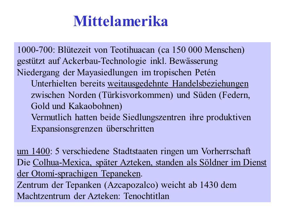 Mittelamerika1000-700: Blütezeit von Teotihuacan (ca 150 000 Menschen) gestützt auf Ackerbau-Technologie inkl. Bewässerung.