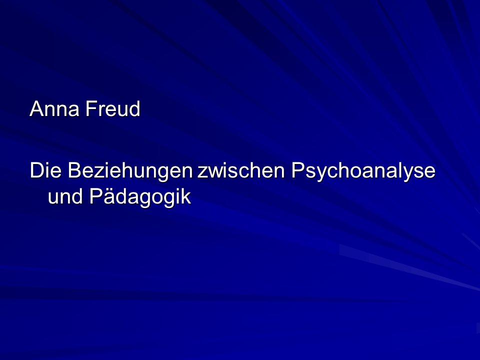 Anna Freud Die Beziehungen zwischen Psychoanalyse und Pädagogik