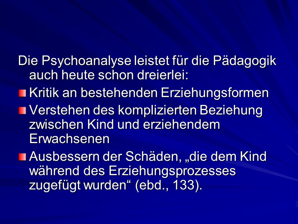 Die Psychoanalyse leistet für die Pädagogik auch heute schon dreierlei: