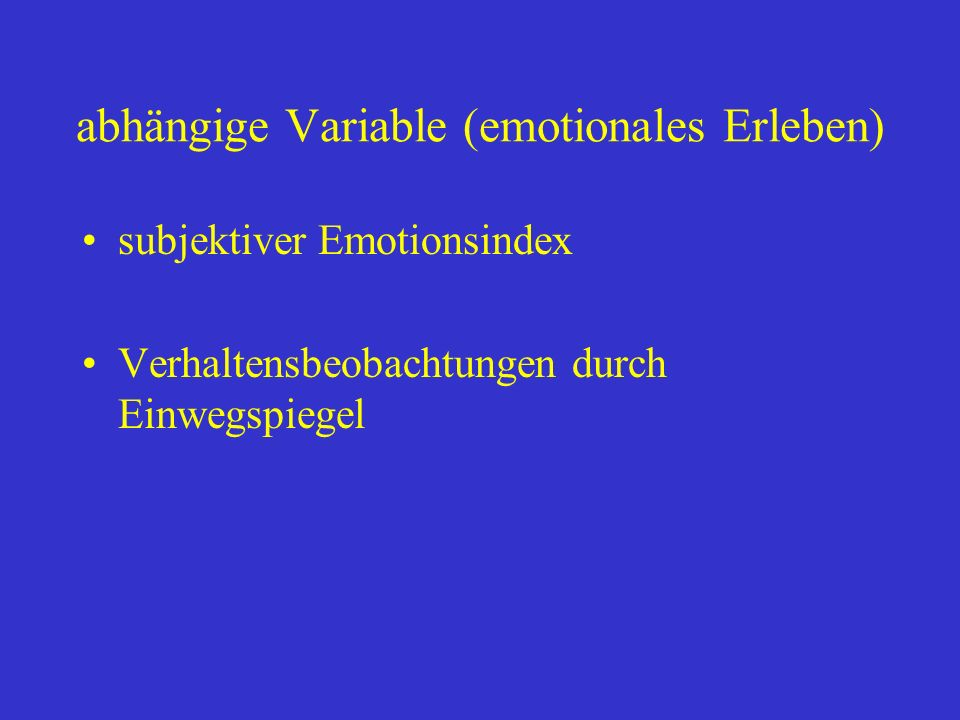 abhängige Variable (emotionales Erleben)