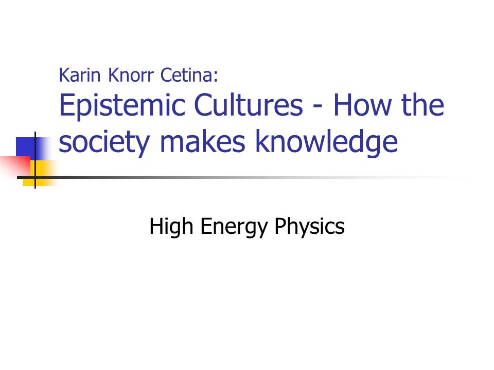 Karin Knorr Cetina: Epistemic Cultures - How the society makes knowledge