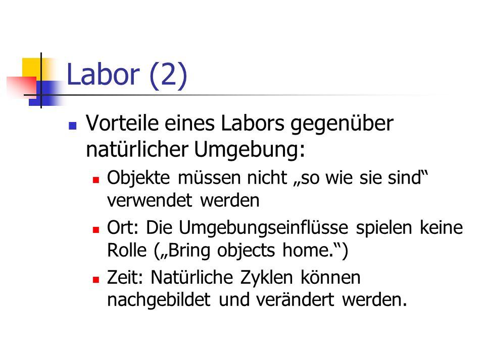Labor (2) Vorteile eines Labors gegenüber natürlicher Umgebung: