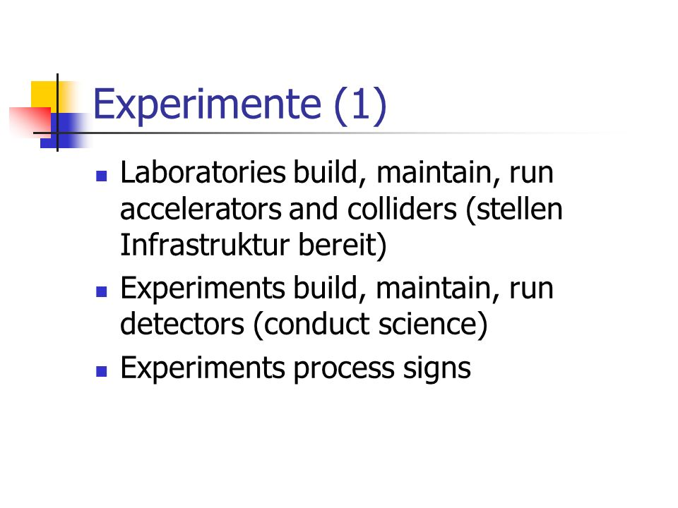 Experimente (1) Laboratories build, maintain, run accelerators and colliders (stellen Infrastruktur bereit)