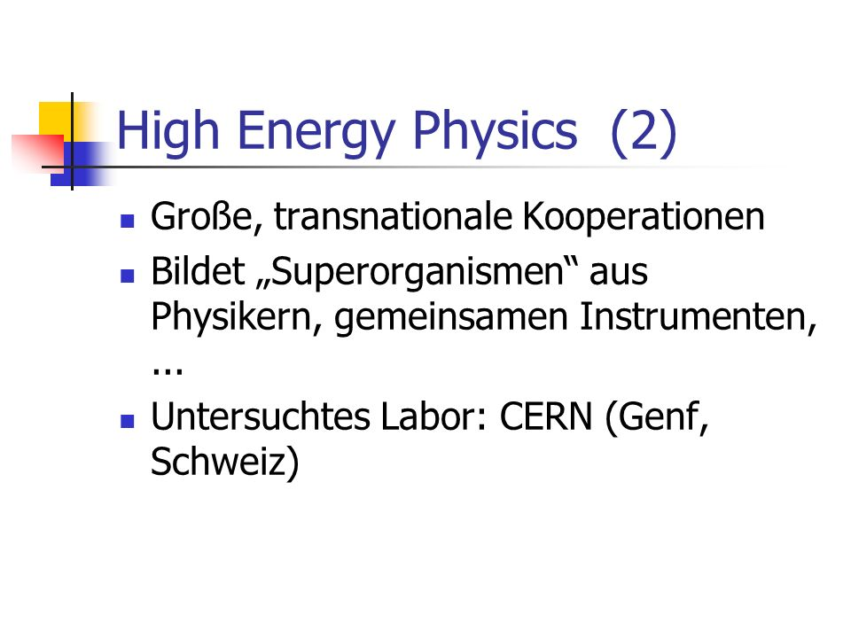 High Energy Physics (2) Große, transnationale Kooperationen