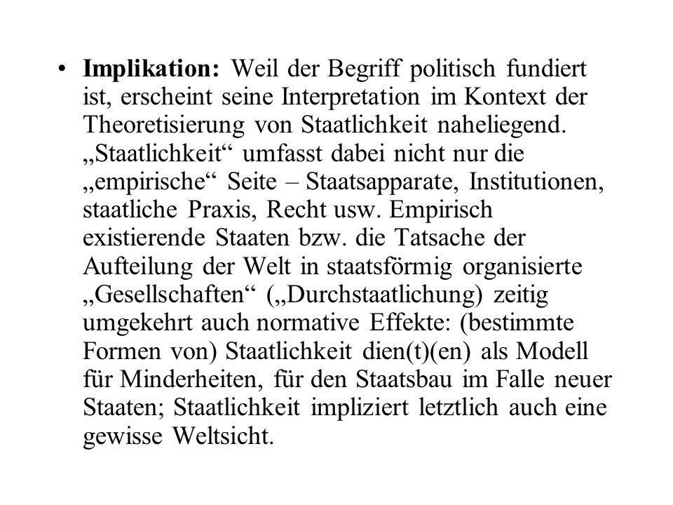 Implikation: Weil der Begriff politisch fundiert ist, erscheint seine Interpretation im Kontext der Theoretisierung von Staatlichkeit naheliegend.