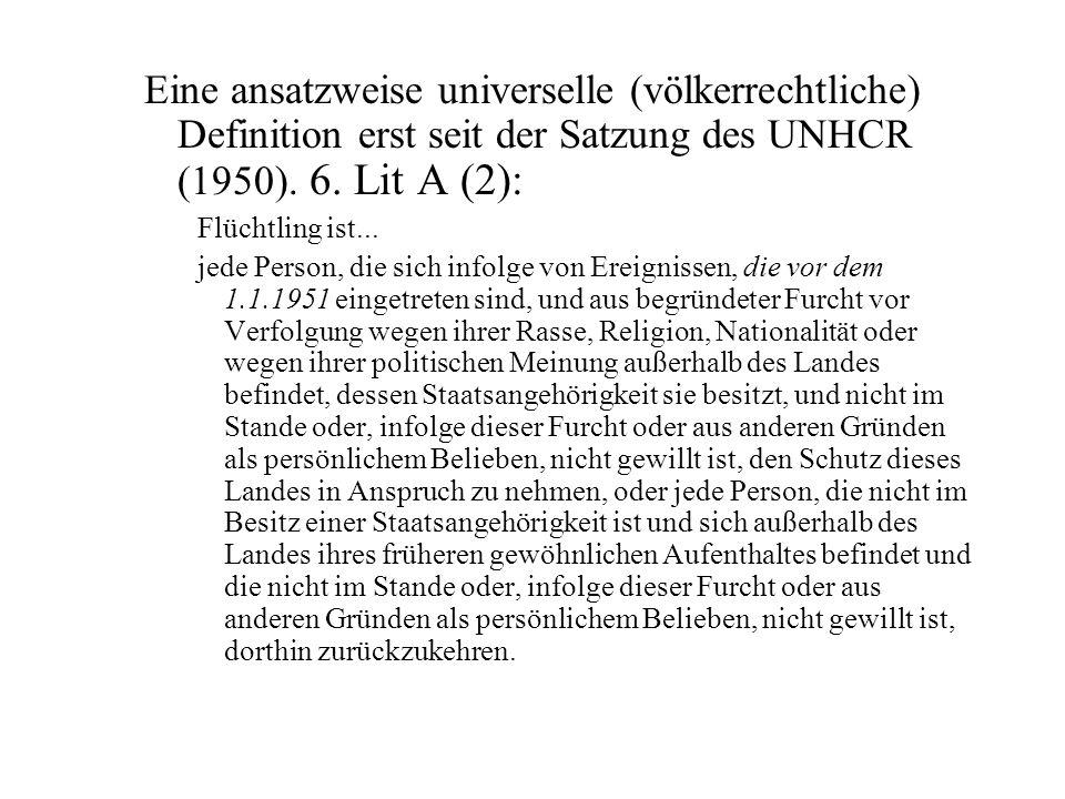 Eine ansatzweise universelle (völkerrechtliche) Definition erst seit der Satzung des UNHCR (1950). 6. Lit A (2):