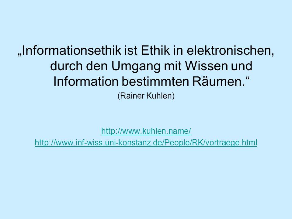 """""""Informationsethik ist Ethik in elektronischen, durch den Umgang mit Wissen und Information bestimmten Räumen."""