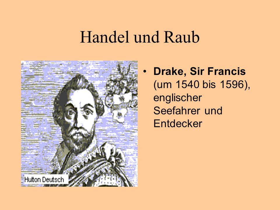 Handel und Raub Drake, Sir Francis (um 1540 bis 1596), englischer Seefahrer und Entdecker