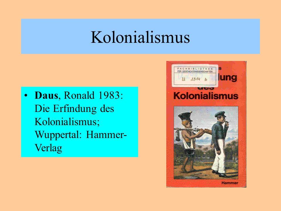 Kolonialismus Daus, Ronald 1983: Die Erfindung des Kolonialismus; Wuppertal: Hammer-Verlag