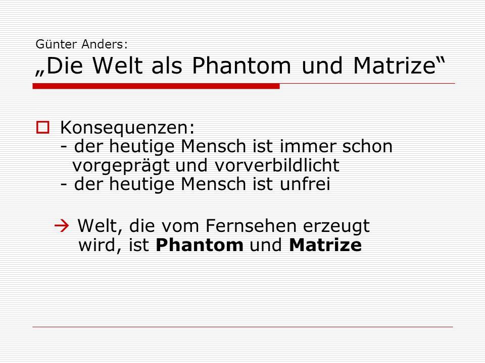 """Günter Anders: """"Die Welt als Phantom und Matrize"""