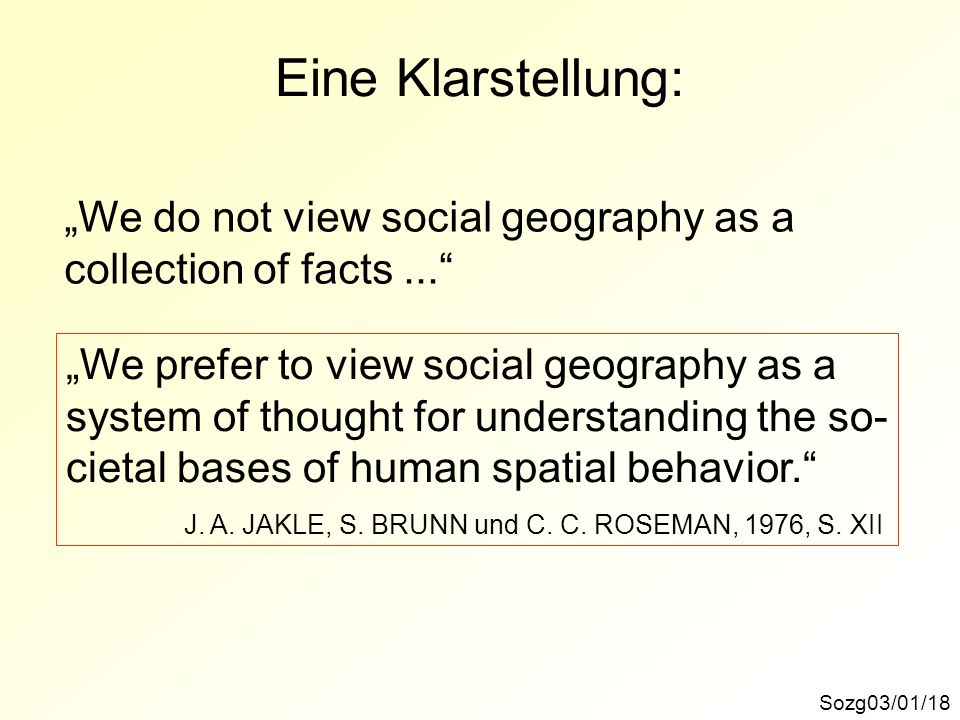 "Eine Klarstellung: ""We do not view social geography as a"