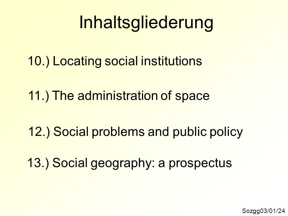 Inhaltsgliederung 10.) Locating social institutions