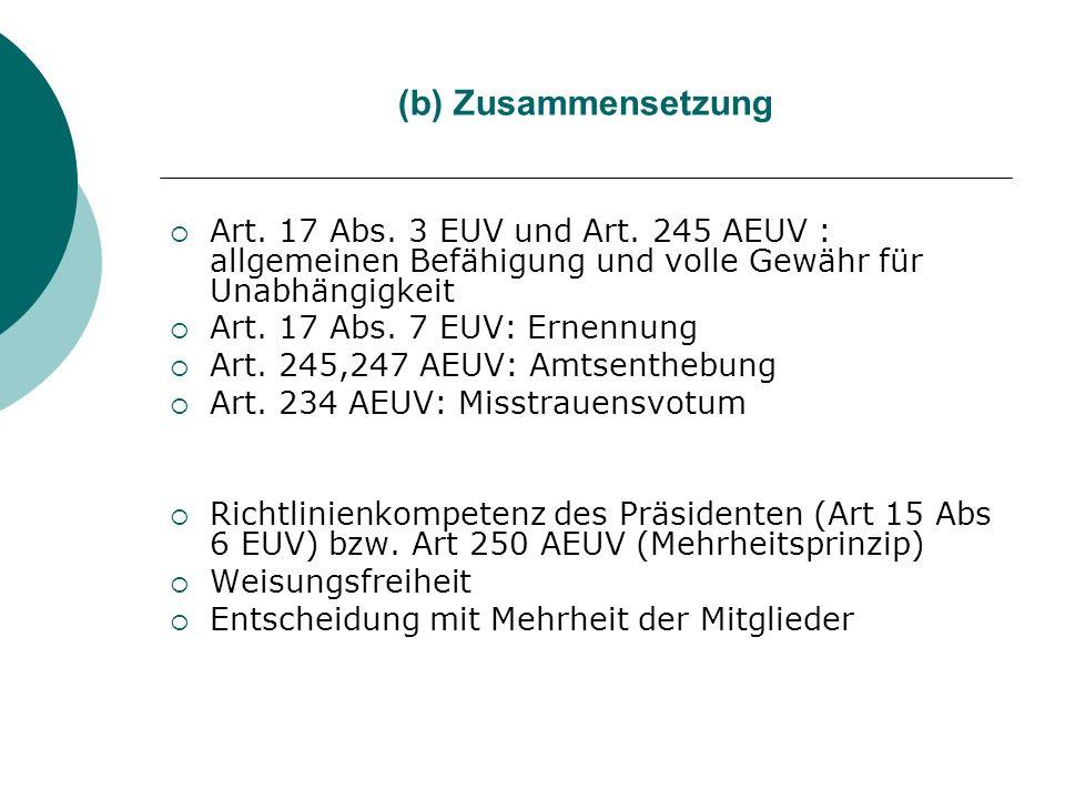 (b) Zusammensetzung Art. 17 Abs. 3 EUV und Art. 245 AEUV : allgemeinen Befähigung und volle Gewähr für Unabhängigkeit.