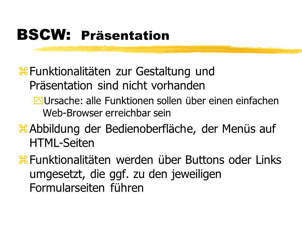 BSCW: Präsentation Funktionalitäten zur Gestaltung und Präsentation sind nicht vorhanden.