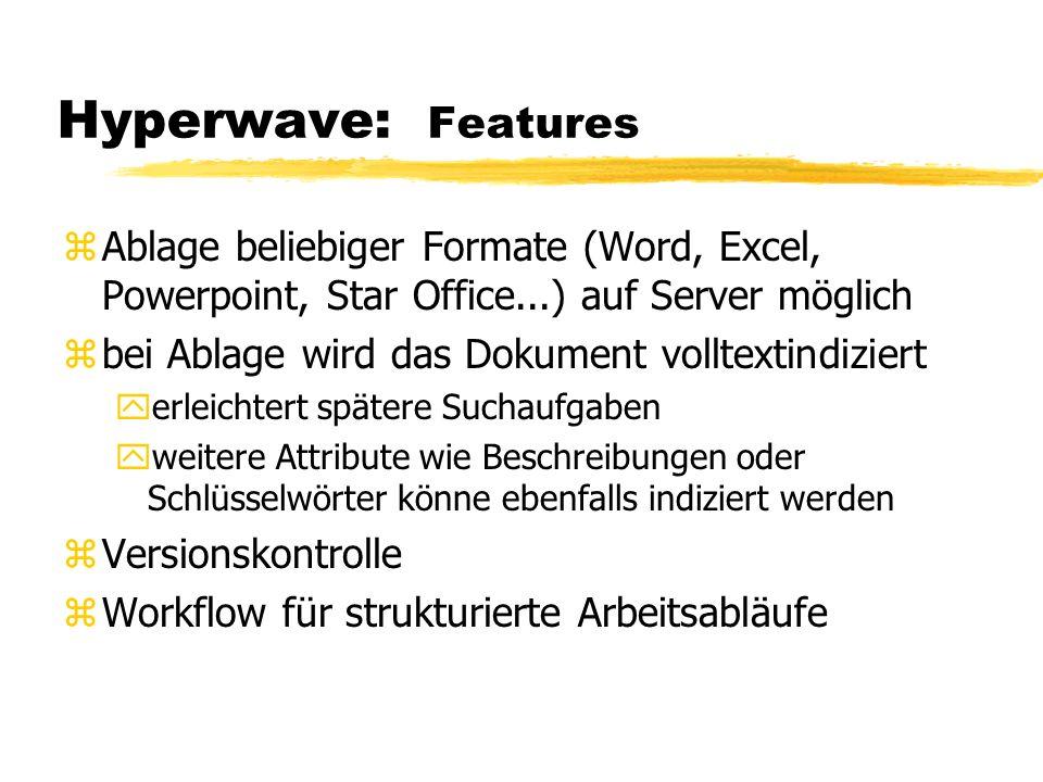 Hyperwave: FeaturesAblage beliebiger Formate (Word, Excel, Powerpoint, Star Office...) auf Server möglich.
