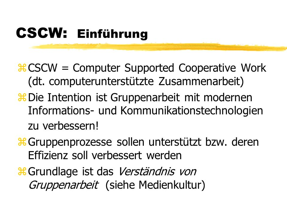 CSCW: Einführung CSCW = Computer Supported Cooperative Work (dt. computerunterstützte Zusammenarbeit)