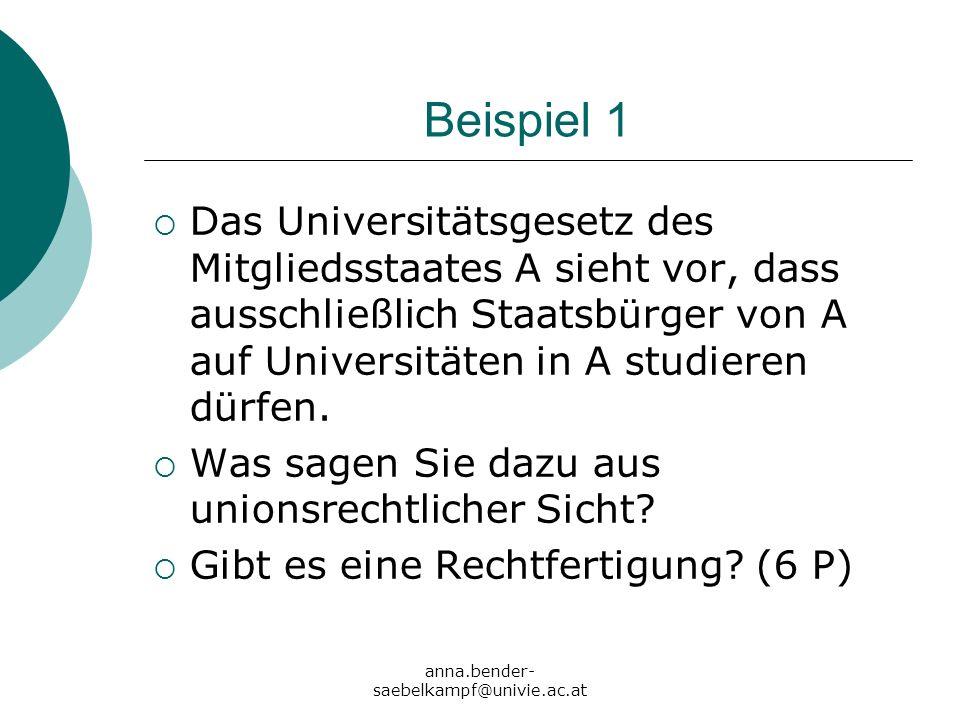 Beispiel 1 Das Universitätsgesetz des Mitgliedsstaates A sieht vor, dass ausschließlich Staatsbürger von A auf Universitäten in A studieren dürfen.
