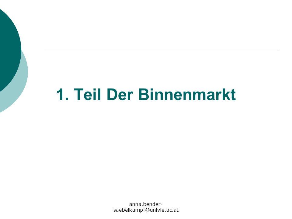 1. Teil Der Binnenmarkt anna.bender-saebelkampf@univie.ac.at