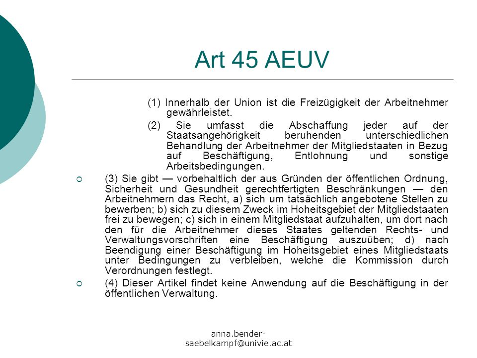 Art 45 AEUV (1) Innerhalb der Union ist die Freizügigkeit der Arbeitnehmer gewährleistet.