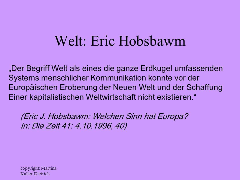 """Welt: Eric Hobsbawm """"Der Begriff Welt als eines die ganze Erdkugel umfassenden. Systems menschlicher Kommunikation konnte vor der."""