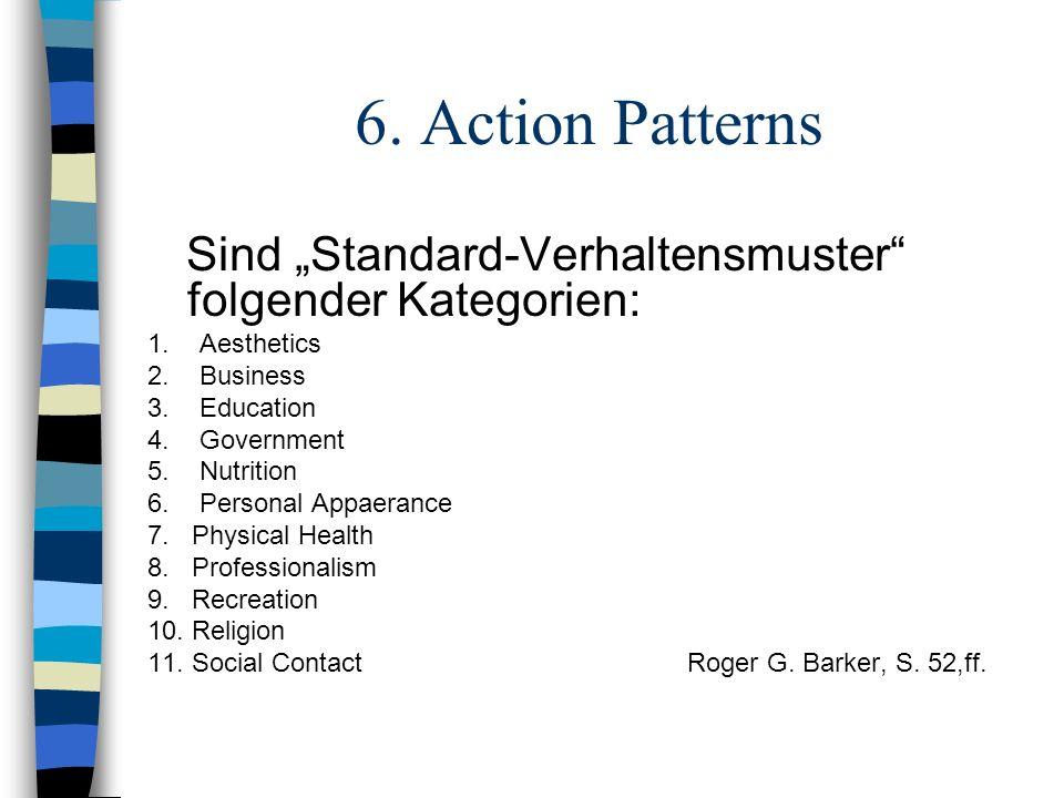 "6. Action Patterns Sind ""Standard-Verhaltensmuster folgender Kategorien: 1. Aesthetics. 2. Business."