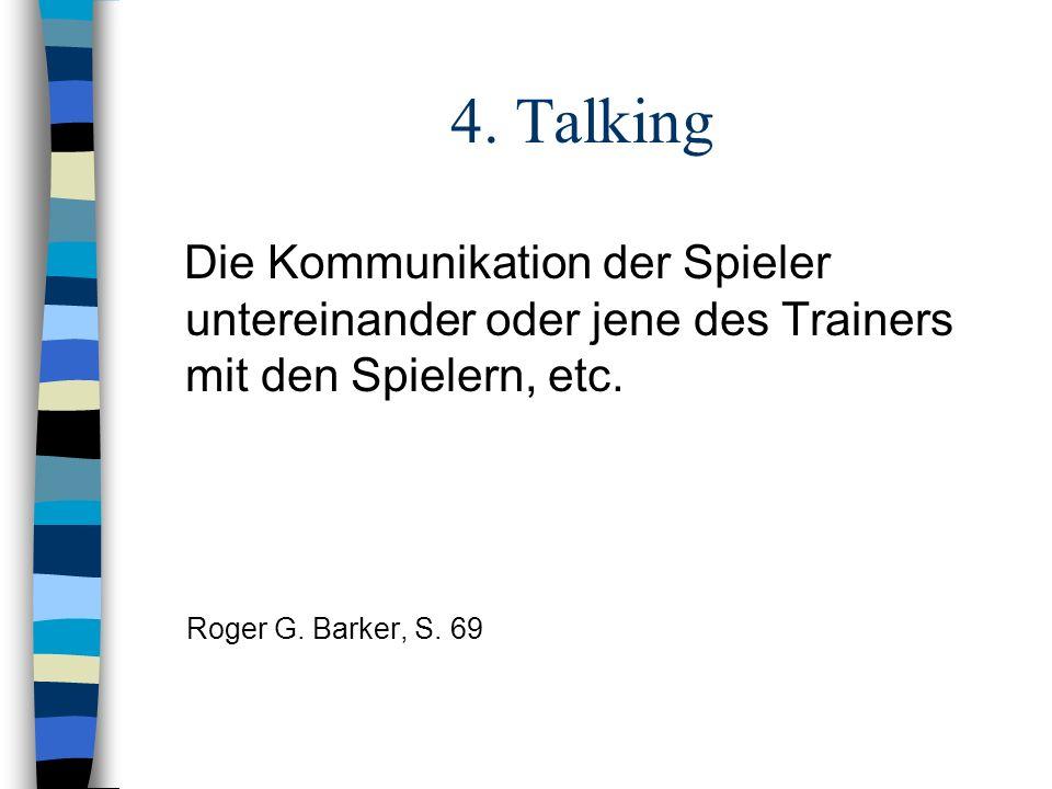 4. Talking Die Kommunikation der Spieler untereinander oder jene des Trainers mit den Spielern, etc.