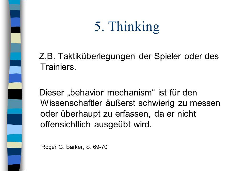 5. Thinking Z.B. Taktiküberlegungen der Spieler oder des Trainiers.