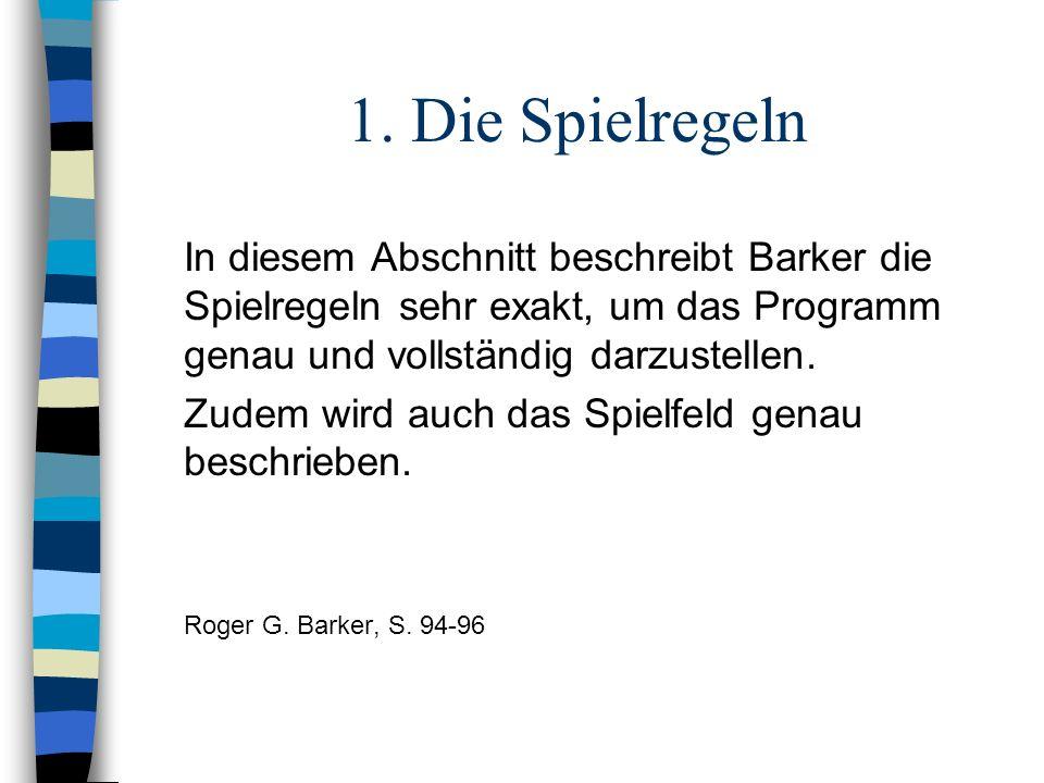 1. Die Spielregeln In diesem Abschnitt beschreibt Barker die Spielregeln sehr exakt, um das Programm genau und vollständig darzustellen.