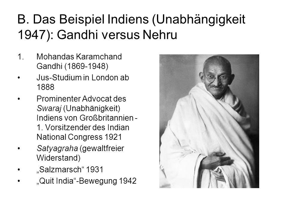 B. Das Beispiel Indiens (Unabhängigkeit 1947): Gandhi versus Nehru