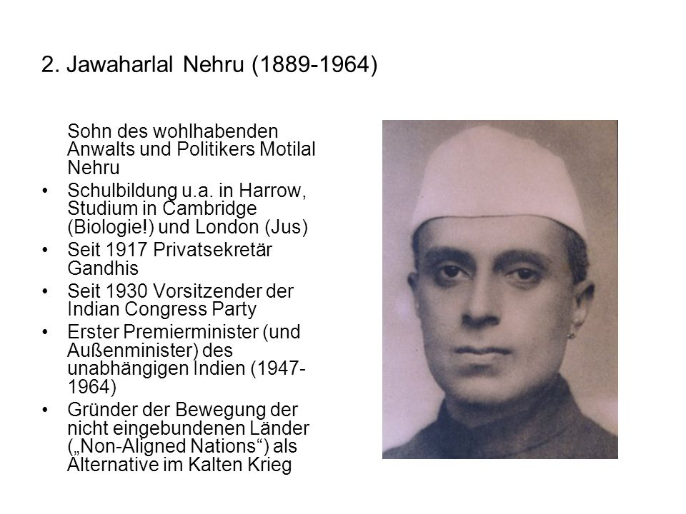 2. Jawaharlal Nehru (1889-1964) Sohn des wohlhabenden Anwalts und Politikers Motilal Nehru.