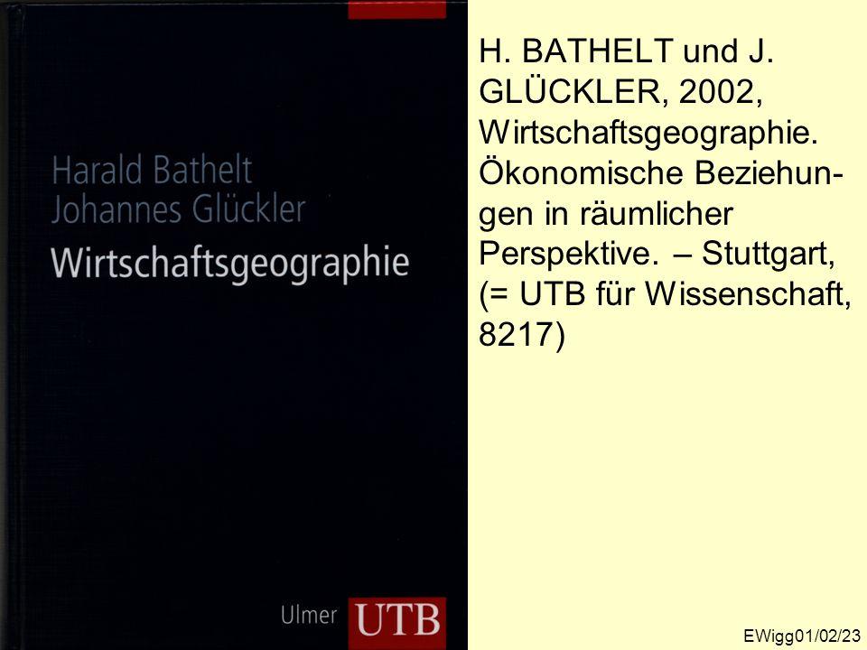 H. BATHELT und J. GLÜCKLER, 2002, Wirtschaftsgeographie