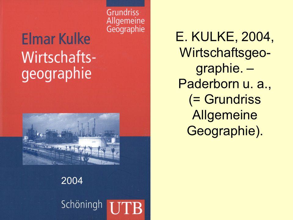 E. KULKE, 2004, Wirtschaftsgeo-graphie. – Paderborn u. a