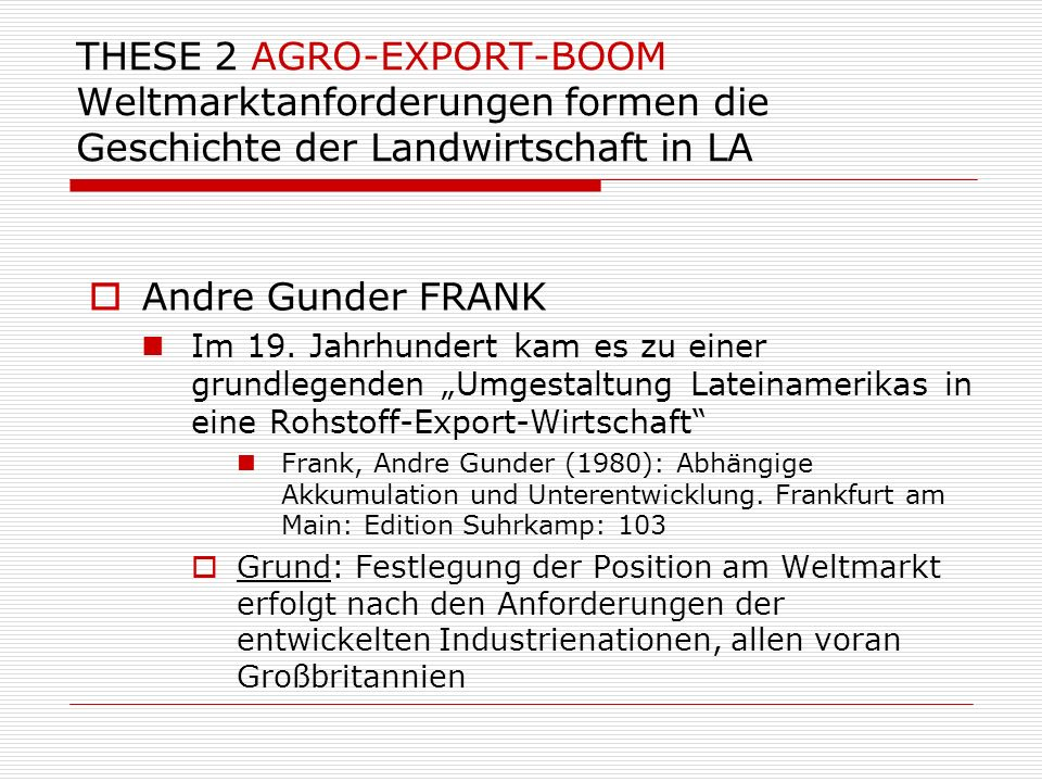 THESE 2 AGRO-EXPORT-BOOM Weltmarktanforderungen formen die Geschichte der Landwirtschaft in LA