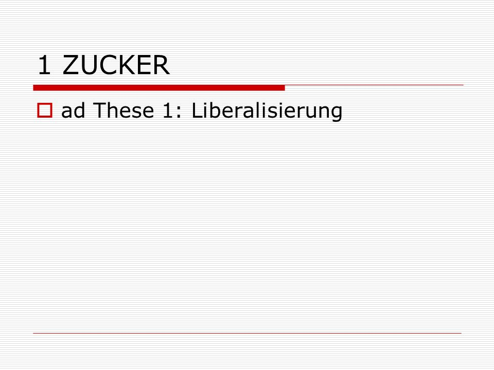 1 ZUCKER ad These 1: Liberalisierung