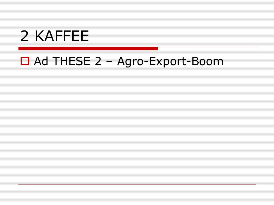 2 KAFFEE Ad THESE 2 – Agro-Export-Boom